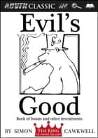 Evil's Good - Book of Boasts and Other Investments ebook by Simon Cawkwell