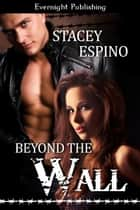 Beyond The Wall ebook by Stacey Espino