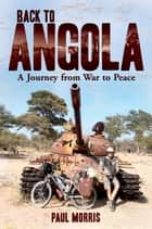 Back to Angola - A Journey from War to Peace ebook by Paul Morris