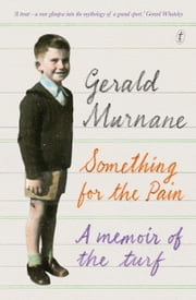 Something for the Pain - A Memoir of the Turf ebook by Gerald Murnane