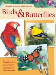 Painter's Quick Reference: Birds & Butterflies ebook by Editors Of North Light Books