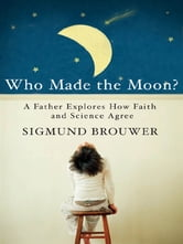 Who Made The Moon? ebook by Sigmund Brouwer