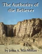 The Authority of the Believer ebook by John A. MacMillan