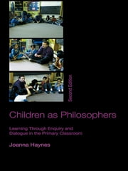 Children as Philosophers - Learning Through Enquiry and Dialogue in the Primary Classroom ebook by Joanna Haynes