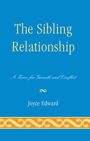 The Sibling Relationship - A Force for Growth and Conflict ebook by Joyce Edward, MSSA, BCD