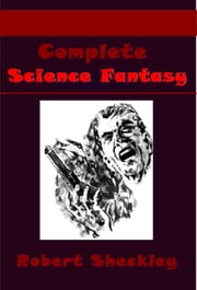 Compolete Science Fantasy ebook by Robert Sheckley