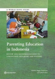 Parenting Education in Indonesia: Review and Recommendations to Strengthen Programs and Systems ebook by Tomlinson, Heather Biggar