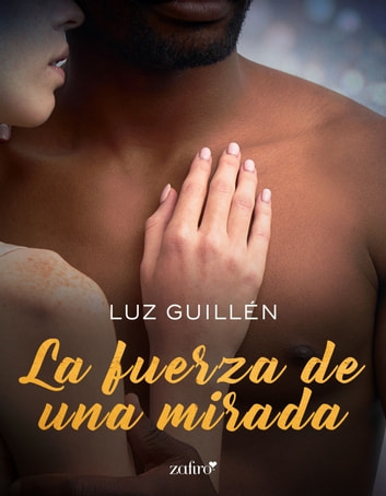 La fuerza de una mirada ebook by Luz Guillén
