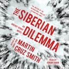 The Siberian Dilemma audiobook by Martin Cruz Smith