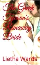 The Greek Tycoon's Runaway Bride ebook by Lietha Wards