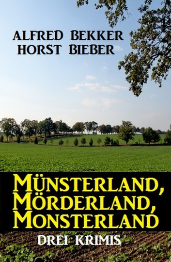 Münsterland, Mörderland, Monsterland: Drei Krimis ebook by Alfred Bekker,Horst Bieber
