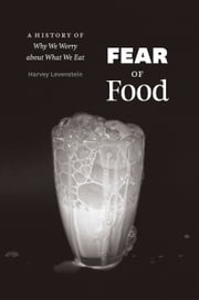 Fear of Food - A History of Why We Worry about What We Eat ebook by Harvey Levenstein