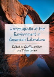 Encyclopedia of the Environment in American Literature ebook by Geoff Hamilton,Brian Jones