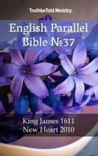English Parallel Bible No37 - King James 1611 - New Heart 2010 ebook by TruthBeTold Ministry, TruthBeTold Ministry, Joern Andre Halseth,...