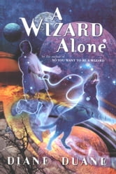 A Wizard Alone - The Sixth Book in the Young Wizards Series ebook by Diane Duane