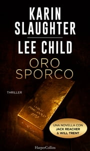 Oro sporco - Jack Reacher e Will Trent eBook by Karin Slaughter, Lee Child