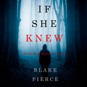If She Knew (A Kate Wise Mystery—Book 1) audiobook by Blake Pierce