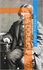 La Doulou ebook by Alphonse Daudet