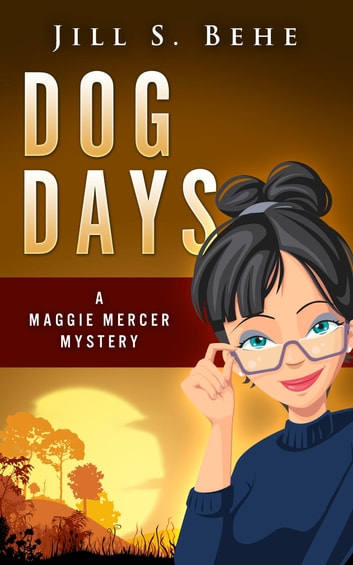 Dog Days: A Maggie Mercer Mystery Book 3 ebook by Jill S. Behe