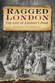 Ragged London - The Life of London's Poor ebook by Michael Fitzgerald