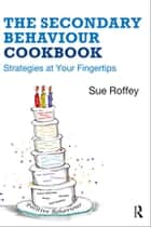 The Secondary Behaviour Cookbook - Strategies at Your Fingertips ebook by Sue Roffey