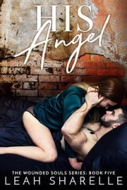 His Angel - The Wounded Souls, #5 ebook by Leah Sharelle