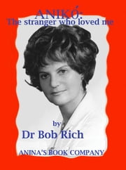 Aniko - The Stranger Who Loved Me ebook by Bob Rich