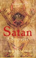 Satan: A Biography - A Biography ebook by P.G. Maxwell-Stuart
