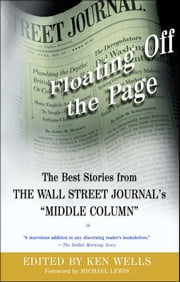 "Floating Off the Page - The Best Stories from The Wall Street Journal's ""M ebook by Ken Wells, Michael Lewis"