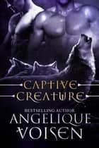 Captive Creature ebook by Angelique Voisen
