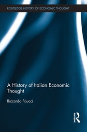 A History of Italian Economic Thought ebook by Riccardo Faucci