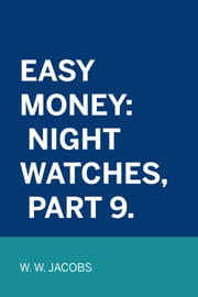 Easy Money: Night Watches, Part 9. ebook by W. W. Jacobs