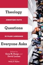 Theology Questions Everyone Asks ebook by Gary M. Burge,David Lauber,Philip Graham Ryken