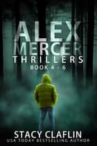 Alex Mercer Thrillers Box Set: Books 4-6 ebook by Stacy Claflin