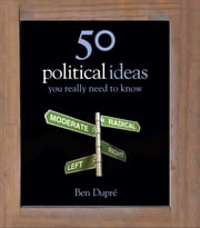 50 Political Ideas You Really Need to Know ebook by Ben Dupre