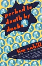 Pecked to Death by Ducks ebook by Tim Cahill