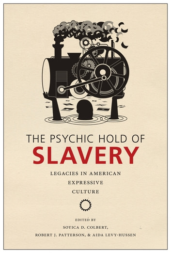 The Psychic Hold of Slavery - Legacies in American Expressive Culture ebook by Soyica Diggs Colbert,Robert J. Patterson,Douglas A. Jones, Jr.,Calvin Warren,Margo Natalie Crawford,Régine Michelle Jean-Charles,GerShun Avilez,Brandon J. Manning,Michael Chaney,Aida Levy-Hussen