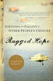 Ragged Hope - Surviving the Fallout of Other People's Choices ebook by Cynthia Ruchti