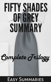 Fifty Shades of Grey Summary - Summary of The Complete Trilogy ebook by Easy Summaries