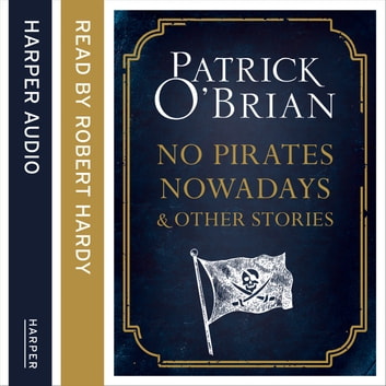 No Pirates Nowadays and Other Stories: Three Nautical Tales audiobook by Patrick O'Brian