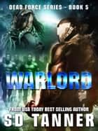 Warlord - Dead Force series Book 5 ebook by SD Tanner