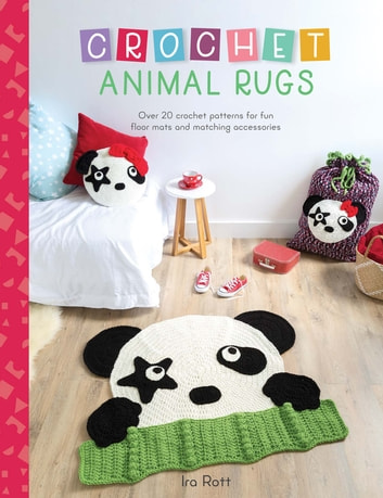 Crochet Animal Rugs - Over 20 Crochet Patterns for Fun Floor Mats and Matching Accessories ebook by Ira Rott