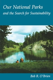 Our National Parks and the Search for Sustainability ebook by Bob R. O'Brien,Gary  O'Brien
