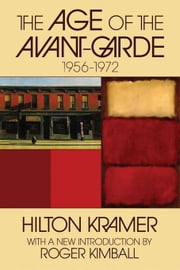 The Age of the Avant-Garde: 1956-1972 ebook by Kramer, Hilton