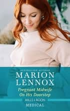 Pregnant Midwife on His Doorstep ebook by Marion Lennox