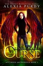 The Unbreakable Curse (Accursed Archangels #1) ebook by Alexia Purdy