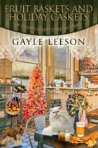 Fruit Baskets and Holiday Caskets - A Down South Cafe Mystery Book, #5 eBook by Gayle Leeson