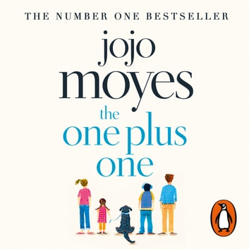 The One Plus One - Discover the author of Me Before You, the love story that captured a million hearts audiobook by Jojo Moyes