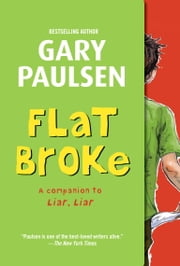 Flat Broke - The Theory, Practice and Destructive Properties of Greed ebook by Gary Paulsen