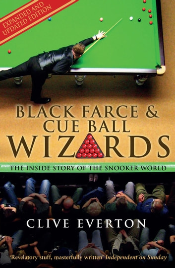 Black Farce and Cue Ball Wizards - The Inside Story of the Snooker World eBook by Clive Everton
